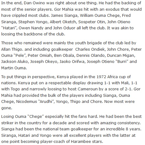 In the end, Dan Owino was right about one thing. He had the backing of most of the senior players. Gor Mahia was hit with an exodus that would have crippled most clubs. James Sianga, William Ouma Chege, Fred Siranga, Stephen Yongo, Albert Oketch, Sospeter Otin, John Otieno